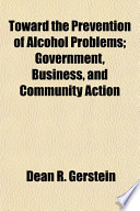Toward the Prevention of Alcohol Problems; Government, Business, and Community Action