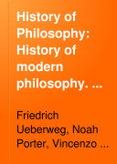 History of Philosophy  History of modern philosophy  With additions by the translator  an appendix on English and American philosophy by Noah Porter  and an appendix on Italian philosophy by Vincenzo Botta