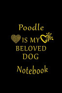 Poodle Is My Beloved Dog Notebook