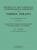 Reports of the Cambridge Anthropological Expedition to Torres Straits: Volume 1, General Ethnography