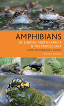 Amphibians of Europe  North Africa and the Middle East