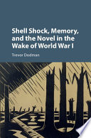 Shell Shock  Memory  and the Novel in the Wake of World War I