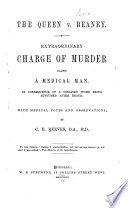 The Queen V  Beaney  Extraordinary Charge of Murder Against a Medical Man Book PDF
