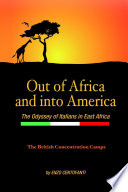 Out of Africa and into America  The Odyssey of Italians in East Africa Book