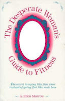The Desperate Woman s Guide to Fitness
