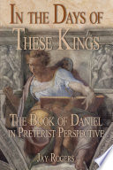 In The Days of These Kings  The Book of Daniel in Preterist Perspective Book PDF