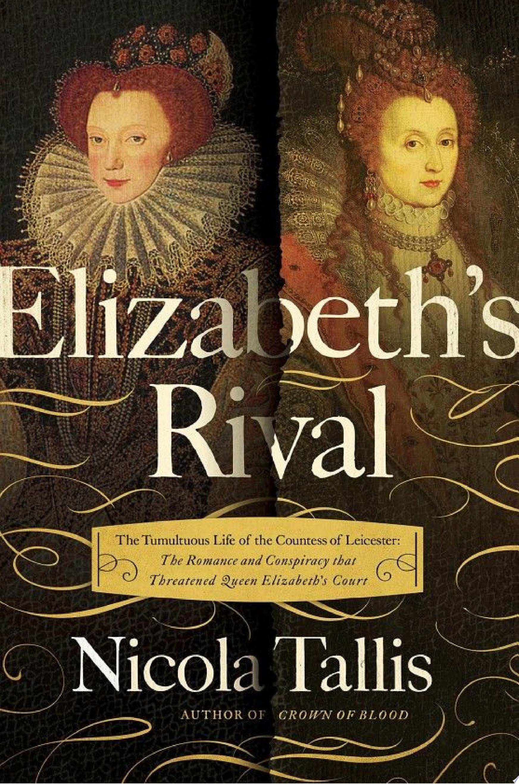 Elizabeth s Rival  The Tumultuous Life of the Countess of Leicester  The Romance and Conspiracy that Threatened Queen Elizabeth s Court