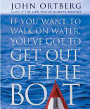 If You Want to Walk on Water  You ve Got to Get Out of the Boat
