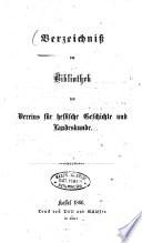 Verzeichniss der Bibliothek des Vereins für hessische Geschichte und Landeskunde