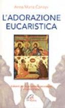 L'adorazione eucaristica. Schemi per la preghiera personale e comunitaria