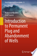 Introduction to Permanent Plug and Abandonment of Wells