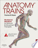 """""""Anatomy Trains E-Book: Myofascial Meridians for Manual and Movement Therapists"""" by Thomas W. Myers"""