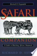 """The Safari Companion: A Guide to Watching African Mammals Including Hoofed Mammals, Carnivores, and Primates"" by Richard D. Estes, Daniel Otte, Kathryn S. Fuller"
