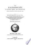 The Kaleidoscope; its history, theory, and construction, with its application to the fine and useful arts ... Second edition of