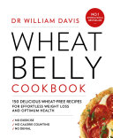 Wheat Belly Cookbook  150 delicious wheat free recipes for effortless weight loss and optimum health Book