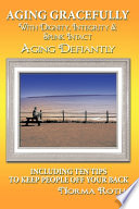 Aging Gracefully With Dignity Integrity Spunk Intact Aging Defiantly Including Ten Tips To Keep People Off Your Back
