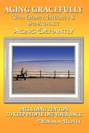 Aging Gracefully with Dignity, Integrity & Spunk Intact: Aging Defiantly: Including Ten Tips to Keep People Off Your Back