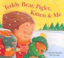 Teddy Bear  Piglet  Kitten  and Me