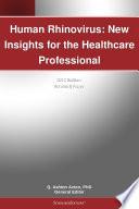 Human Rhinovirus  New Insights for the Healthcare Professional  2012 Edition