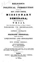 An Authentic Copy of the Minutes of Evidence on the Trial of John Smith  a Missionary  in Demerara     on a Charge of Exciting the Negroes to Rebellion