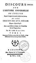 Discours sur l'histoire universelle de l'Église depuis l'origine du monde jusqu'à nos jours... avec une histoire abrégée de l'Arianisme et du Pélagianisme