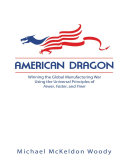 American Dragon  Winning the Global Manufacturing War Using the Universal Principles of Fewer  Faster  and Finer