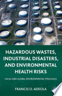 Hazardous Wastes  Industrial Disasters  and Environmental Health Risks