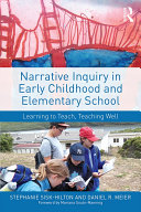 Narrative Inquiry in Early Childhood and Elementary School: ...