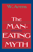 The Man-Eating Myth : Anthropology and Anthropophagy