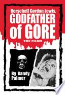 Herschell Gordon Lewis, Godfather of Gore