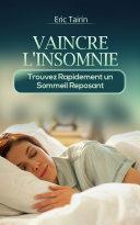 Pdf Vaincre L'Insomnie : Trouvez rapidement un sommeil reposant (nuit blanche, sommeil agité, insomniaque, troubles du sommeil, comment dormir, guérir l'insomnie, mieux dormir, stress, fatiguée, épuisée) Telecharger