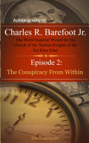 Autobiography of Charles R. Barefoot Jr. The World Imperial Wizard for the Church of the Nation's Knights of the KU KLUX KLAN - 2 ebook