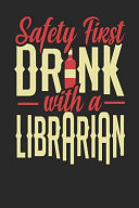 Safety First Drink With A Librarian
