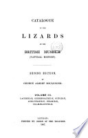 Catalogue of the Lizards in the British Museum  Natural History   Lacertid    Gerrhosaurid    Soinid    Anclytropid    Dibamid    Cham  leontid    1887