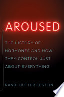 Aroused The History Of Hormones And How They Control Just About Everything Book PDF
