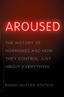 Aroused: The History of Hormones and How They Control Just About Everything ebook