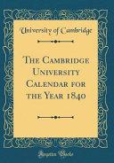 The Cambridge University Calendar For The Year 1840 Classic Reprint