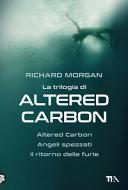 La trilogia di Altered Carbon: Altered Carbon-Angeli spezzati-Il ritorno delle furie ebook