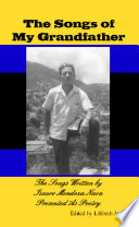 The Songs of My Grandfather  : The Songs Written by Isauro Mendoza Nava Presented As Poetry
