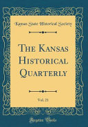 The Kansas Historical Quarterly Vol 21 Classic Reprint