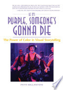 If It s Purple  Someone s Gonna Die  The Power of Color in Visual Storytelling Book