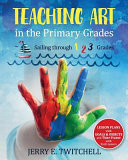 Teaching Art in the Primary Grades