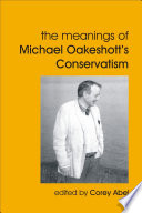 The Meanings of Michael Oakeshott s Conservatism