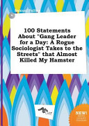 100 Statements about Gang Leader for a Day