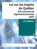 Loi sur les impôts du Québec, lois connexes et règlements annotés, 2007, 21e édition