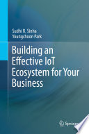 """Building an Effective IoT Ecosystem for Your Business"" by Sudhi R. Sinha, Youngchoon Park"