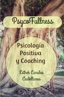 Psycofullness. Psicologia Positiva y Coaching.