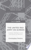 The United Red Army on Screen  Cinema  Aesthetics and The Politics of Memory