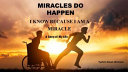 Miracles Do Happen Because I Am a Miracle