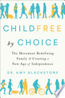 """""""Childfree by Choice: The Movement Redefining Family and Creating a New Age of Independence"""" by Dr. Amy Blackstone"""